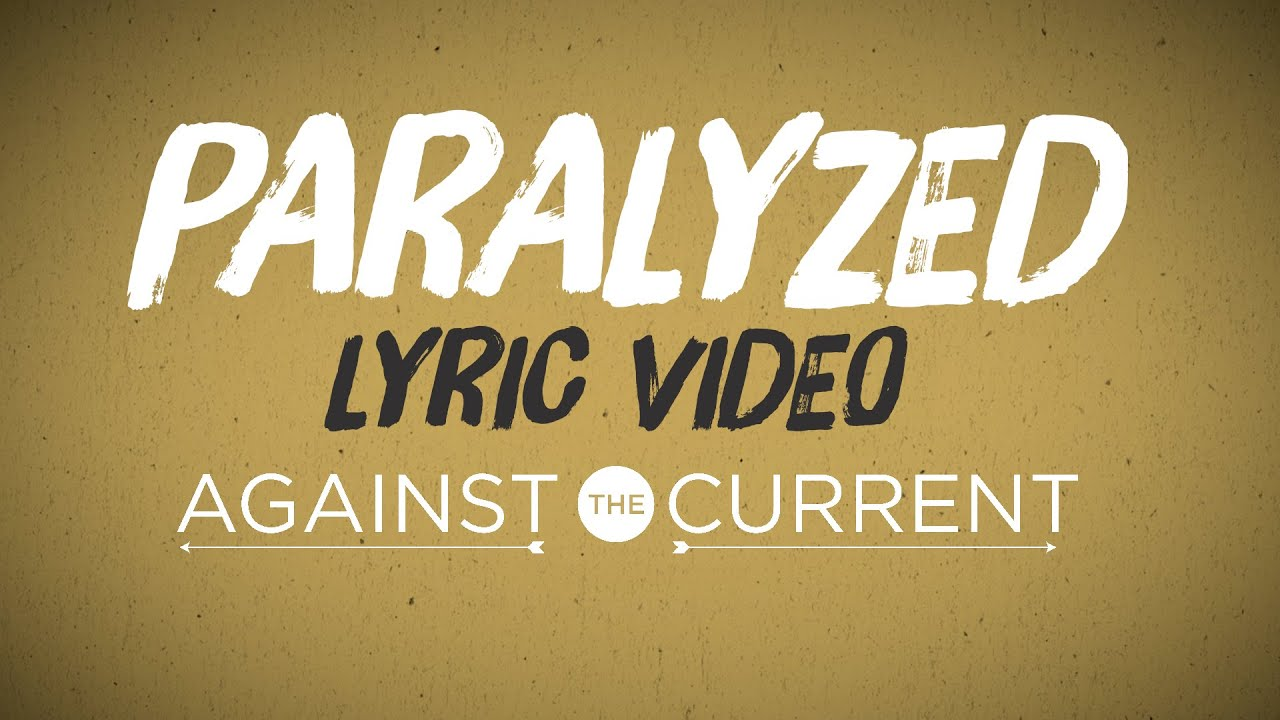 51ad7c85eece Against The Current - Paralyzed (Official Lyric Video) - YouTube