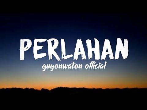 guyonwaton-official---perlahan-(lirik-video)