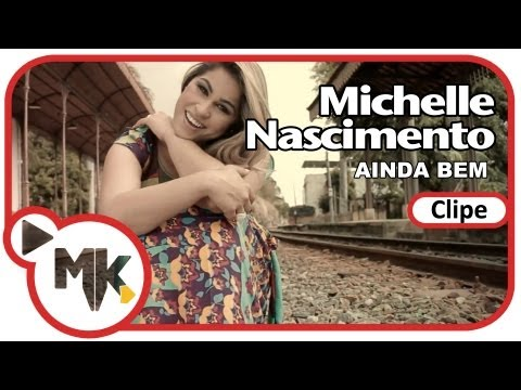 Michelle Nascimento - Ainda Bem (Clipe Oficial MK Music)