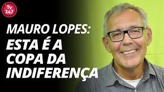 Baixar Mauro Lopes: esta é a Copa da indiferença