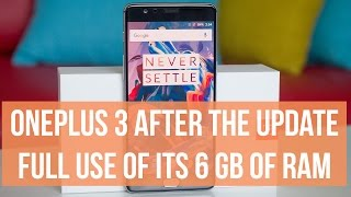 OnePlus 3 after the update: full use of its 6 GB of RAM