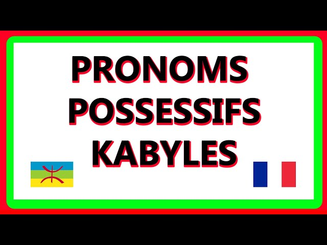 Grammaire kabyle : pronoms possessifs