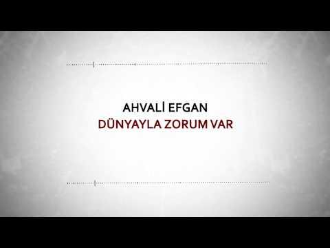 Ahvâli Efgan - Dünyayla Zorum Var