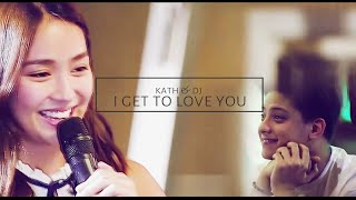 KathNiel | I get to love you