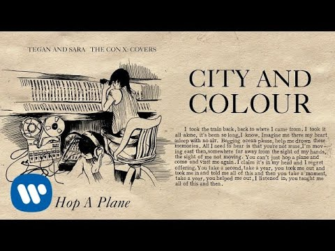 Tegan and Sara present The Con X: Covers – Hop A Plane – City and Colour