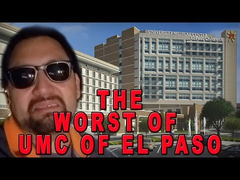 THE WORST OF UNIVERSITY MEDICAL CENTER OF EL PASO TEXAS