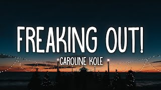 Download lagu Caroline Kole - Freaking Out! (Lyrics)