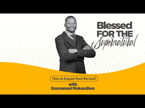 EMMANUEL MAKANDIWA | BLESSED FOR THE SUPERNATURAL PART 3 (HOW TO ENQUIRE FROM THE LORD)