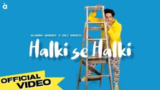 Halki Se Halki - Alqama Ansari x DRJ Sohail [OFFICIAL VIDEO]