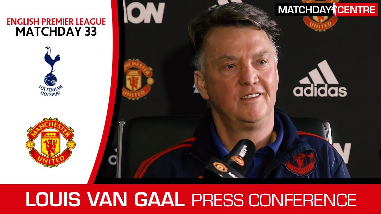 Tottenham vs Manchester United : Louis Van Gaal Press Conference