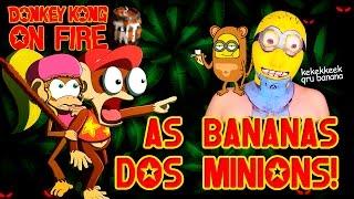 AS BANANAS DOS MINIONS! - DONKEY KONG ON FIRE #07