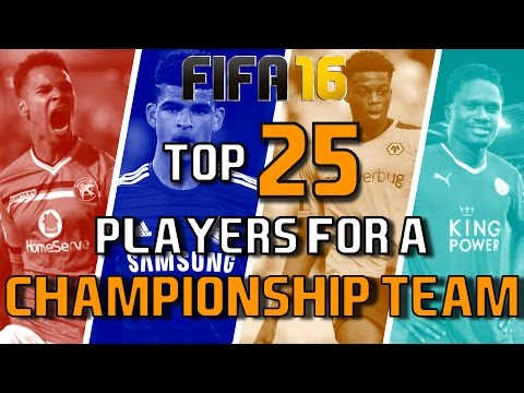 TOP 25  PLAYERS FOR A CHAMPIONSHIP TEAM   FIFA 16 Career Mode