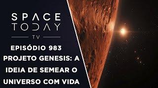 Projeto Genesis: A Ideia de Semear O Universo Com Vida - Space Today TV Ep.983