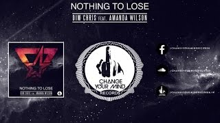 Dim Chris Ft. Amanda Wilson - Nothing To Lose (Original Mix)
