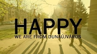 Pharrell Williams - Happy ( WE ARE FROM DUNAÚJVÁROS ) Official