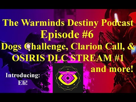 The Warminds Destiny Podcast Ep. 6 - DOGS CHALLENGE, CLARION CALL, OSIRIS STREAM #1 DISCUSSION
