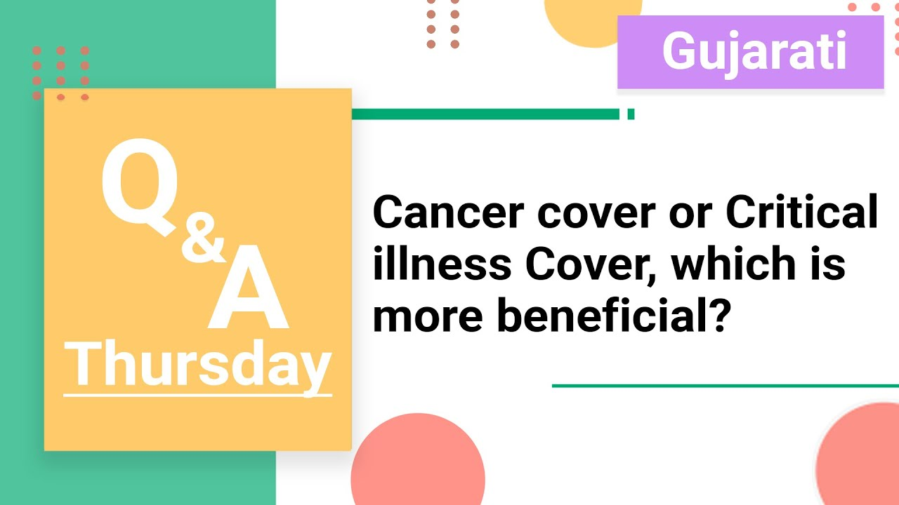 QnA Thursday (Gujarati) : Cancer cover or critical illness cover, which is more beneficial?