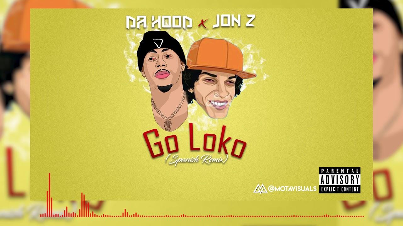Download Jon Z x Da Hood - Go Loko (Spanish Version)   MotaVisuals