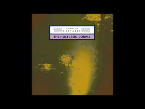 The Holydrug Couple - Soundtrack for Pantanal (Full Album)