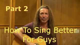 How To Sing Better For Guys - PART 2