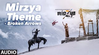 MIRZYA THEME - BROKEN ARROWS Full Audio Song | MIRZYA | Shankar Ehsaan Loy|Rakeysh Omprakash Mehra