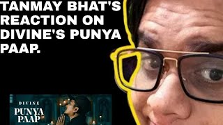 Tanmay bhat's reaction on Divine's punya paap.