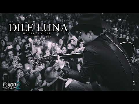 (LETRA) Dile Luna - Ulices Chaidez [2017]