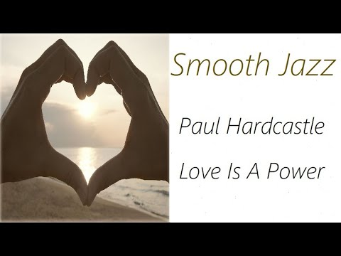Smooth Jazz [Paul Hardcastle - Love Is A Power]   ♫ RE ♫