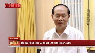 Tin Thời Sự Hôm nay (18h30 - 18 /10/2017) : Bảo đảm tối đa công tác an ninh, an toàn cho APEC 2017