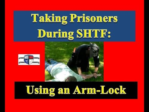 Prepper Security: Taking Prisoners During SHTF - Using An Arm Lock