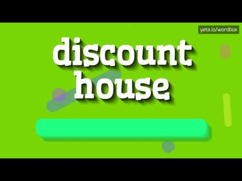 DISCOUNT HOUSE - HOW TO PRONOUNCE IT!?
