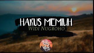 Download Mp3 Widi Nugroho - Harus Memilih  Lirik Hd