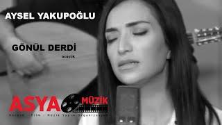 Aysel Yakupoğlu Gönül Derdi yeni aşk şarkısı