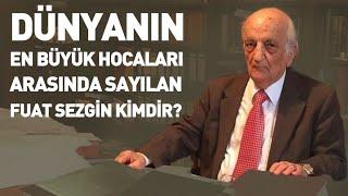 Türkiyenin En Büyük Hocaları Arasında Sayılan Fuat Sezgin Kimdir?