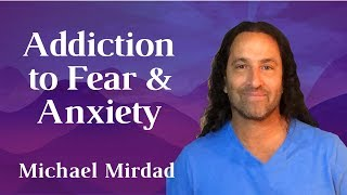 Overcoming  Our Addiction to Fear and Anxiety