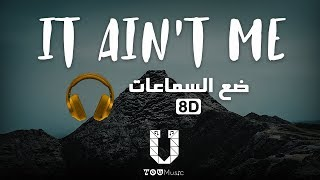 Kygo, Selena Gomez - It Ain't Me - (8D AUDIO) أغنية مترجمة عربي بتقنية