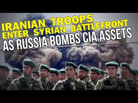 IRANIAN TROOPS ENTER SYRIAN BATTLEFRONT AS RUSSIA BOMBS CIA ASSETS