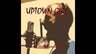 Uptown Girl (Rock Cover) - It Begins With...