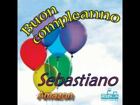 Tanti Auguri A Te Sebastiano Youtube