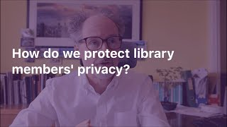 How do we protect library members' privacy?