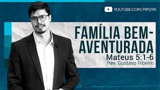 Família Bem-Aventurada - Mateus 5:1-6 | Rev. Gustavo Ribeiro
