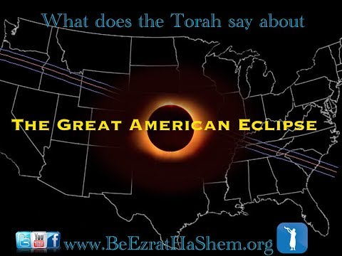 What does the Torah say about The Great American Solar Eclipse? (15 minutes)