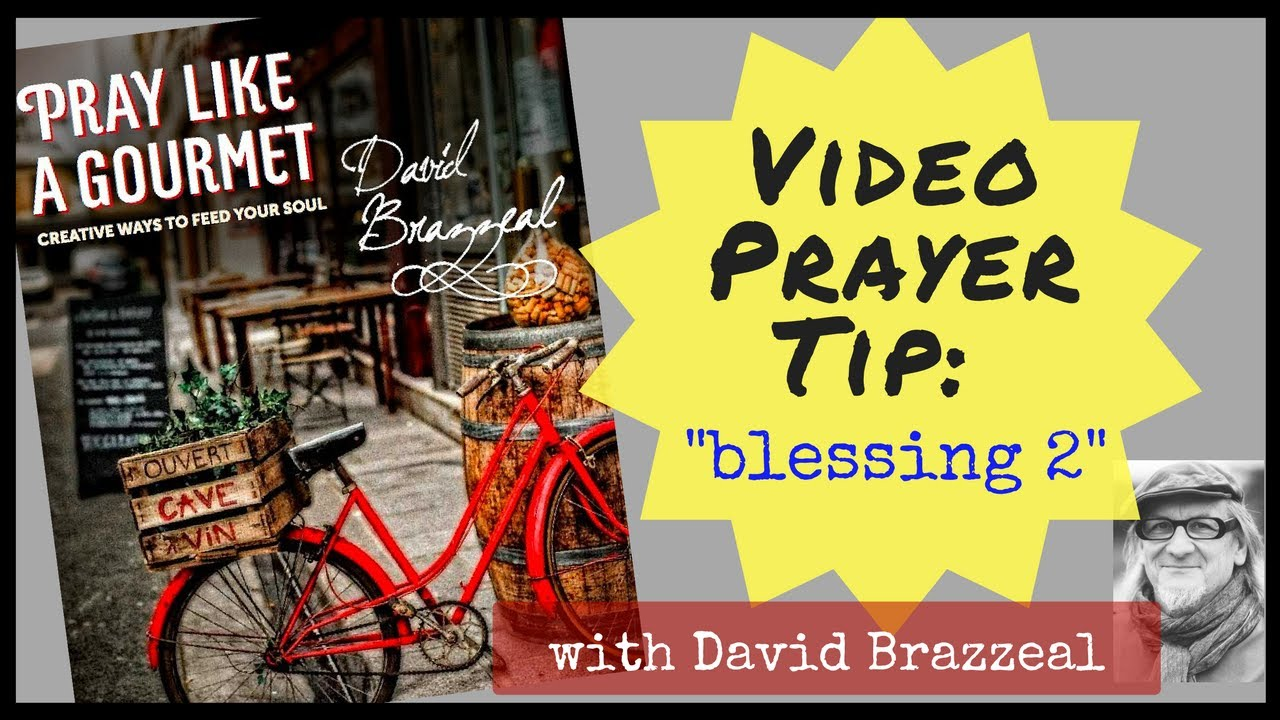 Video Prayer Tip: Creative Blessing - Pray Like a Gourmet