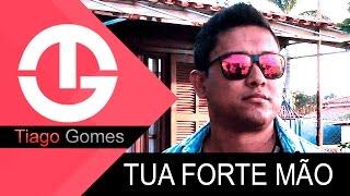 Baixar Tua Forte Mão   Tiago Gomes