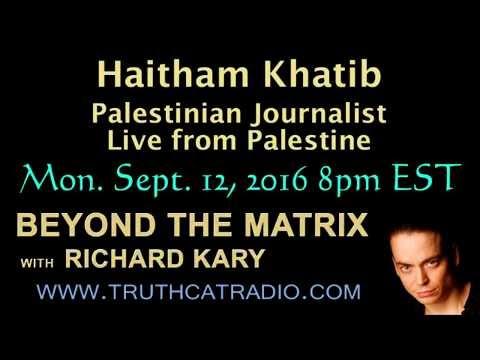 Beyond the Matrix – Haitham Khatib – Palestinian Journalist – Live from Palestine