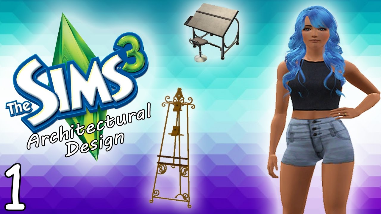 Let S Play The Sims 3 Architectural Design Career Part 1 Architectural Designer Youtube