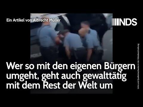 Wer so mit den eigenen Bürgern umgeht geht auch gewalttätig mit dem Rest d. Welt um; Albrecht Müller