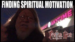 """Finding Spiritual Motivation"" Pastor Bob DAILY!"