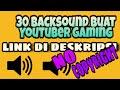 30 BACKSOUND BUAT YOUTUBER GAMING.EXE|NO COPYRIGHT