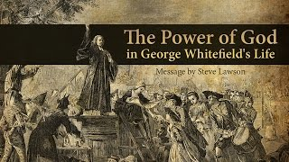 The Power of God in George Whitefield's Life - Steve Lawson thumbnail